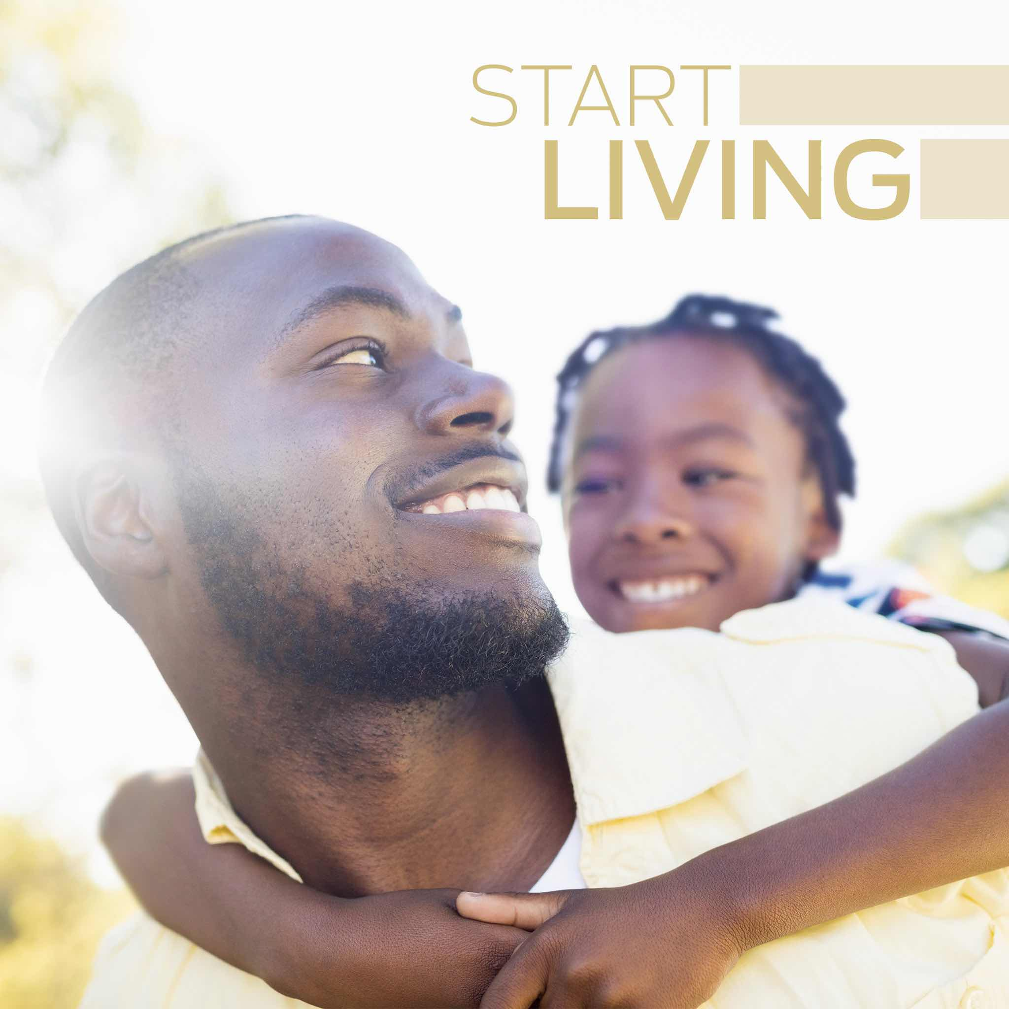 "Man smiling and carrying son on back with text saying ""start living"""